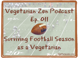 Vegetarian Zen podcast episode 011 - surviving football season as a vegetarian http://www.vegetarianzen.com