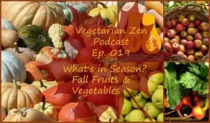 vegetarian zen podcast episode 019 - what's in season: fall fruits & vegetables http://www.vegetarianzen.com