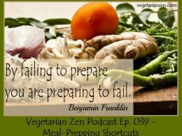 Vegetarian Zen Podcast Episode 039 - Meal-Prepping Shortcuts http://www.vegetarianzen.com