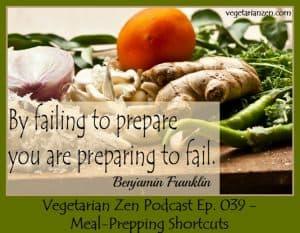 Vegetarian Zen Podcast Episode 039 - Meal-Prepping Shortcuts http://www.vegetarianzen.com