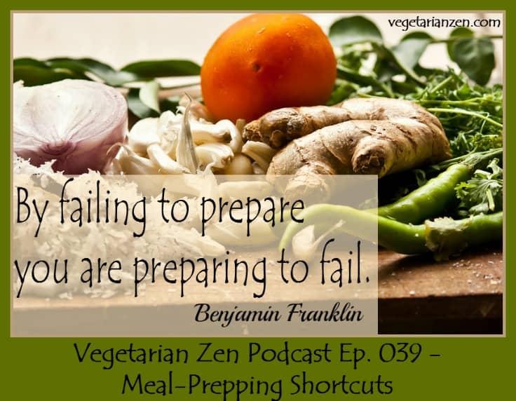 Vegetarian Zen Podcast Episode 039 - Meal-Prepping Shortcuts https://www.vegetarianzen.com
