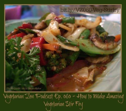 Vegetarian Zen Podcast 060 - How to Make Amazing Vegetarian Stir Fry http://www.vegetarianzen.com