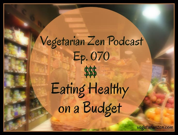 VZ070 - Eating Healthy on a Budget https://www.vegetarianzen.com