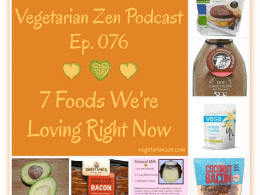 VZ076 - 7 Foods We're Loving Right Now http://www.vegetarianzen.com