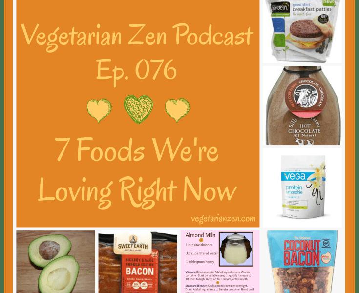 VZ076 - 7 Foods We're Loving Right Now https://www.vegetarianzen.com