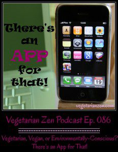 VZ086 - There's An App for That http://www.vegetarianzen.com