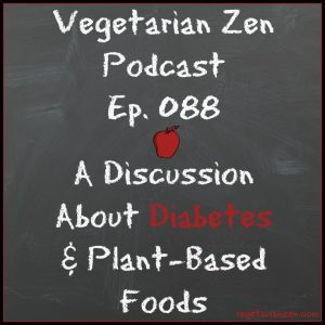 VZ088 - A Discussion About Diabetes & Plant-Based Foods http://www.vegetarianzen.com