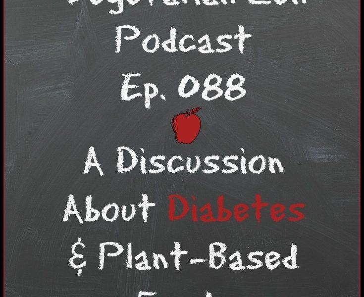 VZ088 - A Discussion About Diabetes & Plant-Based Foods https://www.vegetarianzen.com