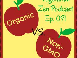 Vegetarian Zen Podcast episode 091 - Organic vs Non-GMO http://www.vegetarianzen.com