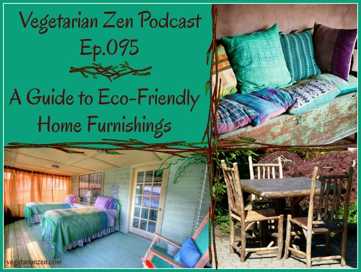 Vegetarian Zen Podcast Episode -VZ095 - Eco-Friendly Home Furnishings http://www.vegetarianzen.com