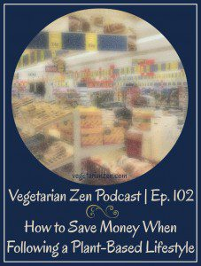VZ102 - How to Save Money When Following a Plant-Based Lifestyle http://www.vegetarianzen.com