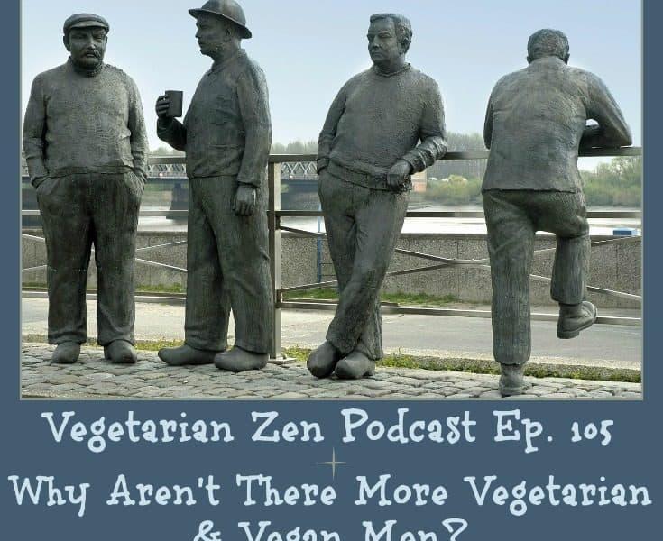 Vegetarian Podcast episode 105 - Why aren't there more vegetarian and vegan men https://www.vegetarianzen.com