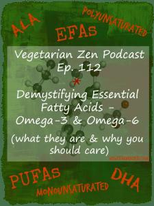 Vegetarian Zen podcast episode 112 - demystifying essential fatty acids - omega-3 and omega-6 http://www.vegetarianzen.com