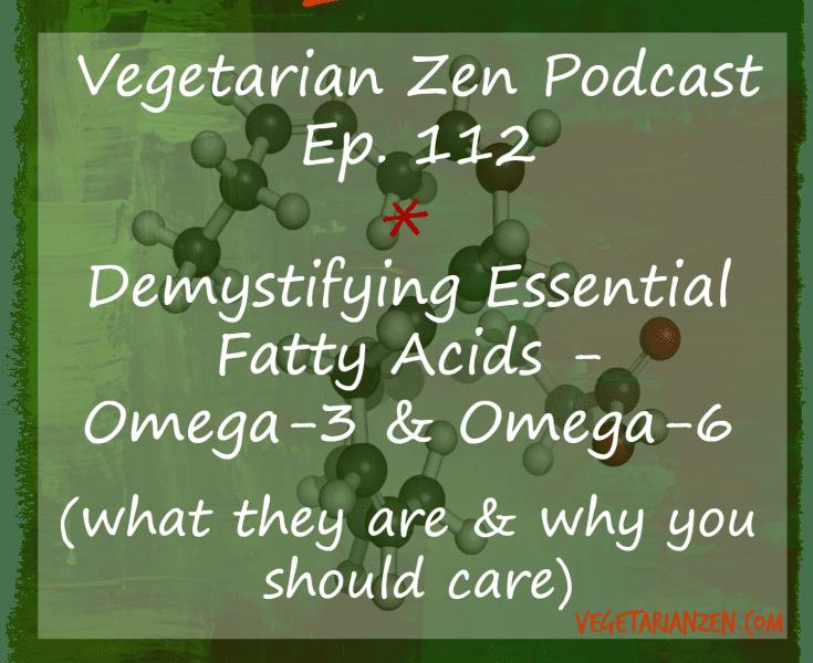 Vegetarian Zen podcast episode 112 - demystifying essential fatty acids - omega-3 and omega-6 https://www.vegetarianzen.com