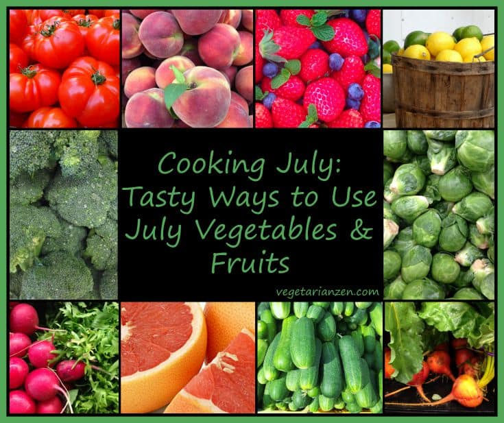 Cooking July: Tasty Ways to Use July Vegetables and Fruits http://www.vegetarianzen.com