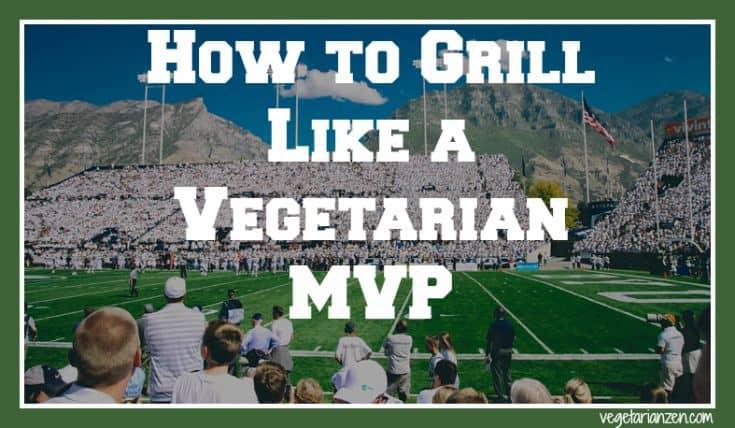 How to Grill Like a Vegetarian MVP http://www.vegetarianzen.com