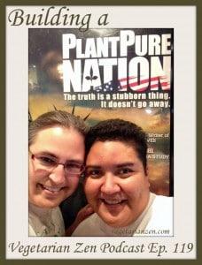 Vegetarian Zen podcast episode 119 - Building a PlantPure Nation http://www.vegetarianzen.com