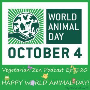 Vegetarian zen podcast episode 120 - happy World Animal Day http://www.vegetarianzen.com