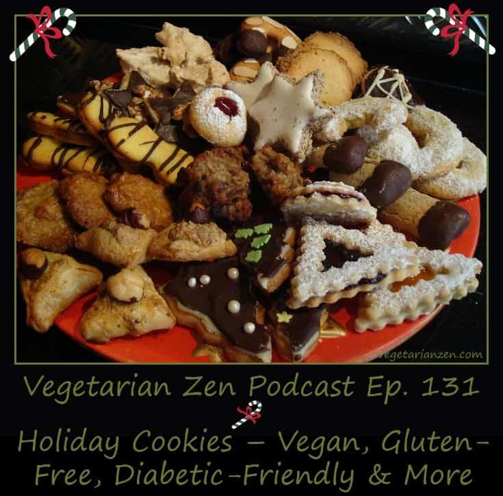 Vegetarian Zen podcast episode 131 - Holiday Cookies - Vegan, Gluten-free, diabetic-friendly & more http://www.vegetarianzen.com