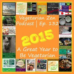 vegetarian zen podcast epidsode 132 - 2015 - a great year to be vegetarian http://www.vegetarianzen.com