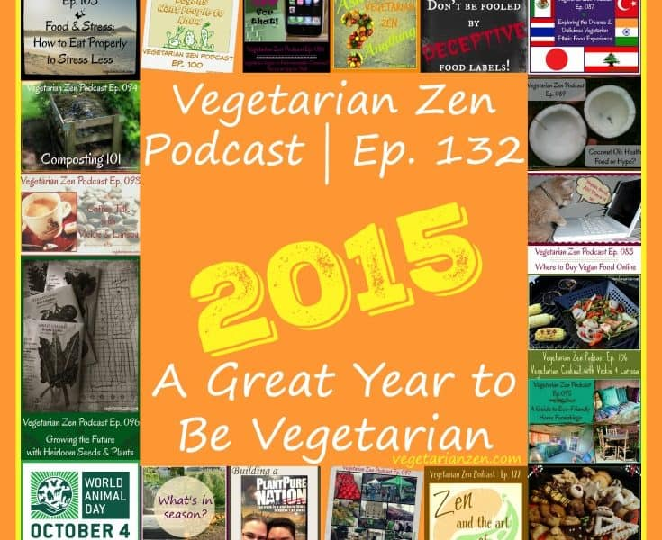 vegetarian zen podcast epidsode 132 - 2015 - a great year to be vegetarian http://www.vegetarianzen.com