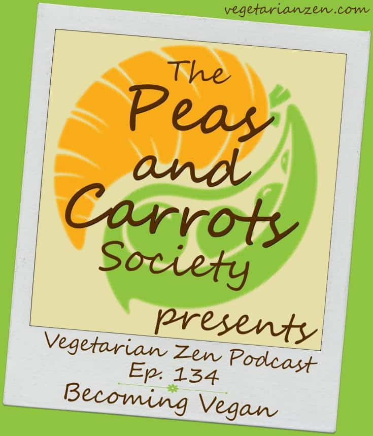 vegetarian zen podcast episode 134 - Becoming Vegan http://www.vegetarianzen.com