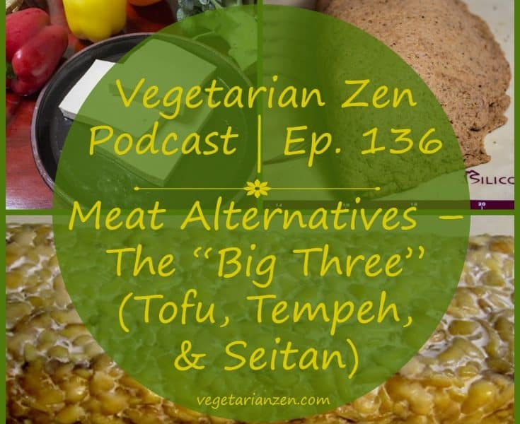 """Vegetarian Zen podcast episode 136 - Meat Alternatives """"the big three"""" (Tofu, Tempeh, & Seitan) https://www.vegetarianzen.com"""