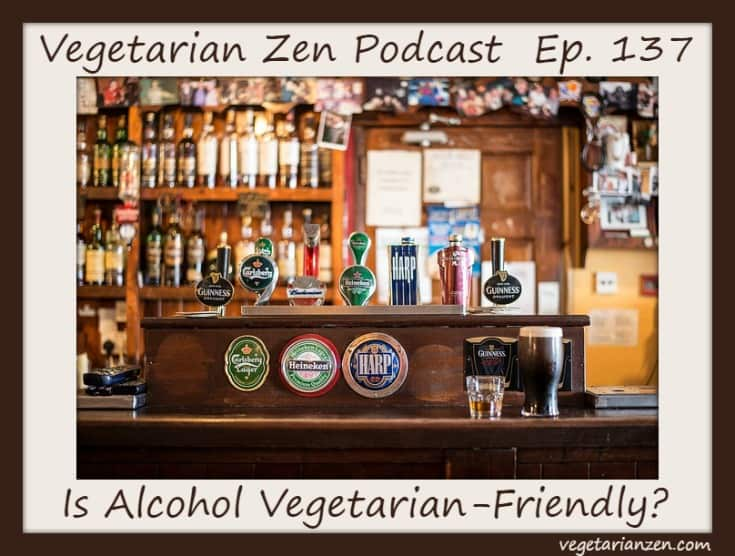vegetarian zen podcast episode 137 - is alcohol vegetarian-friendly https://www.vegetarianzen.com