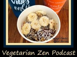 Vegetarian Zen Podcast episode 138 - Plant-based breakfast options http://www.vegetarianzen.com