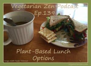 vegetarian zen podcast episode 139 - plant-based lunch options http://www.vegetarianzen.com