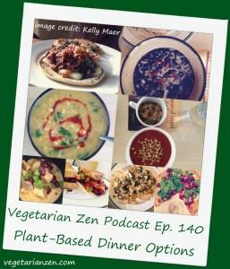 Vegetarian Zen podcast episode 140 - plant-based dinner options http://www.vegetarianzen.com