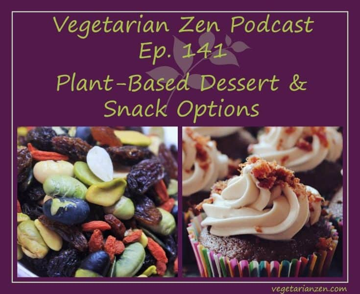 vegetarian zen podcast episode 141 - Plant-based dessert & snack options https://www.vegetarianzen.com