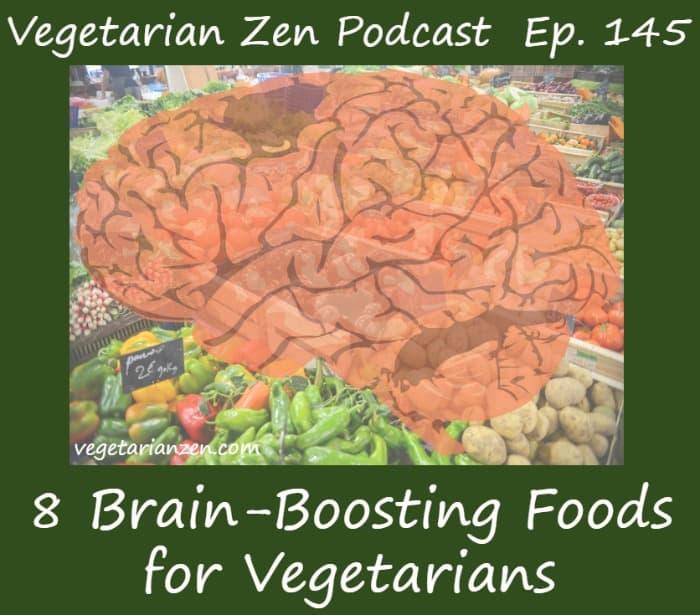 Vegetarian zen podcast episode 145 - 8 Brain-Boosting Foods for Vegetarians http://www.vegetarianzen.com