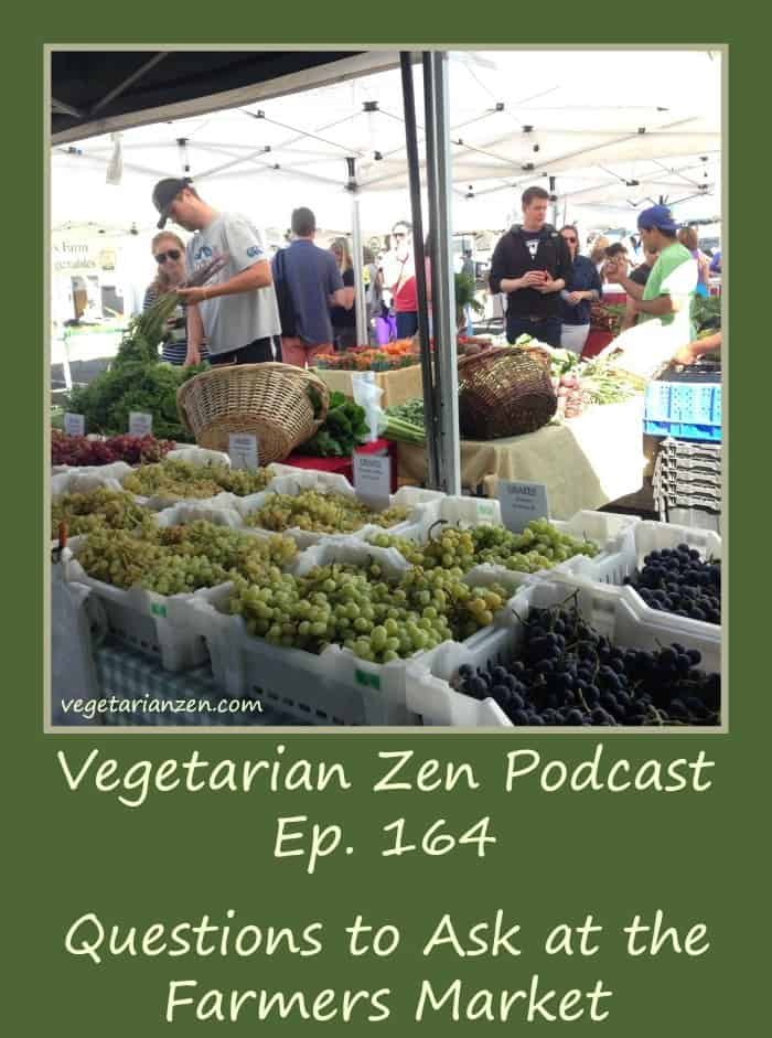Vegetarian Zen podcast episode 164 - questions to ask at the farmers market https://www.vegetarianzen.com