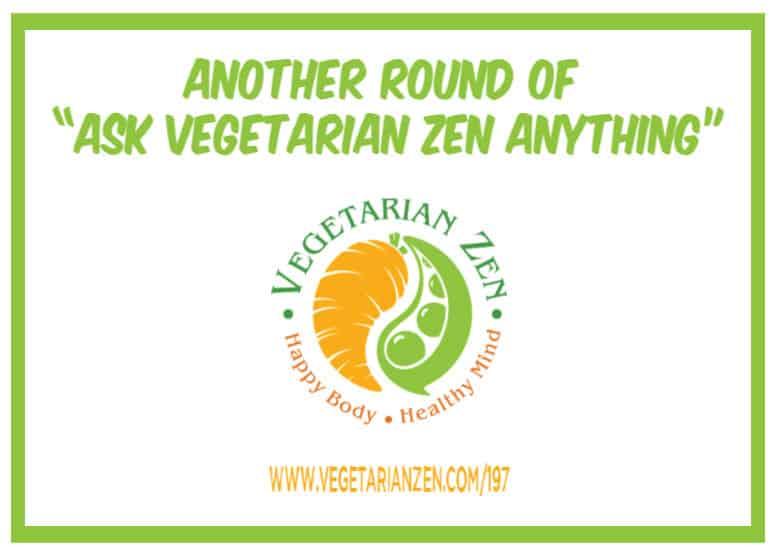 vegetarian zen podcast 197 - ask vegetarian zen anything