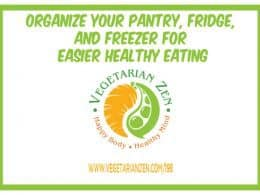 vegetarian zen podcast 198 - organize your pantry, fridge, and freezer for easier healthy eating