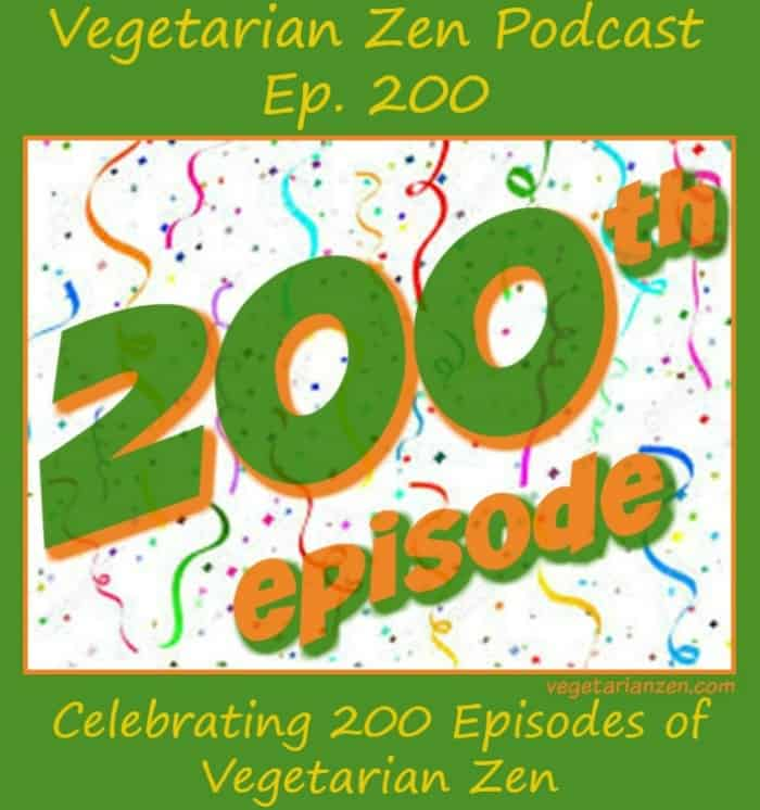 Vegetarian zen podcast episode 200 - Celebrating 200 episodes of Vegetarian Zen http://www.vegetarianzen.com
