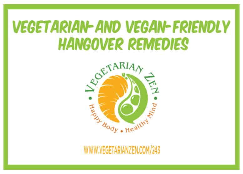 vegetarian zen podcast episode 243 - vegetarian- and vegan-friendly hangover remedies