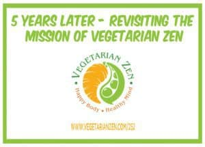 vegetarian zen podcast episode 252 - 5 years later revisiting the mission of vegetarian zen