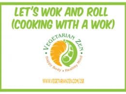 vegetarian zen podcast episode 258 - let's wok and roll (cooking with a wok)