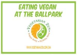 vegetarian zen podcast episode 264 - eating vegan at the ballpark