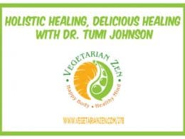 Vegetarian Zen podcast episode 278 - Holistic Healing, Delicious Healing with Dr. Tumi Johnson