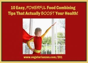 vegetarian zen podcast episode 281 - 10 easy, powerful food combining tips that actually boost your health