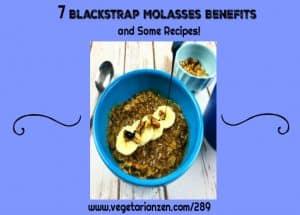 vegetarian zen podcast episode 289 - 7 blackstrap molasses benefits and some recipes