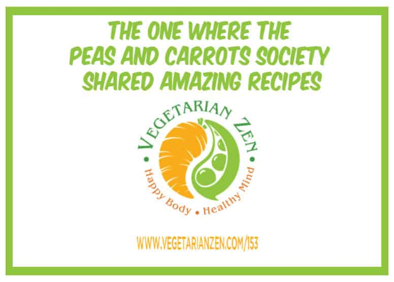 Vegetarian Zen podcast episode 153 - The One Where the Peas and Carrots Society Shared Amazing Recipes