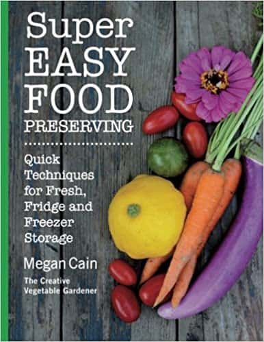 Super Easy Food Preserving: Quick Techniques for Fresh, Fridge and Freezer Storage