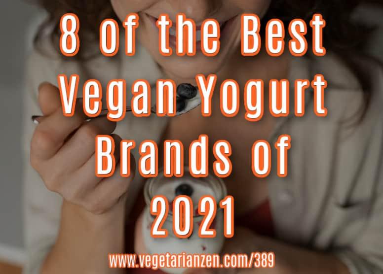 vegetarian zen 389 8 of the best vegan yogurt brands
