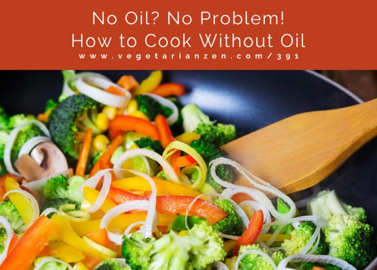 vegetarian zen 391 how to cook without oil